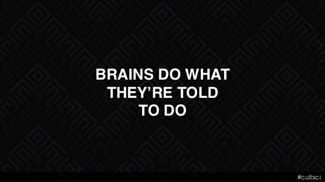BRAINS DO WHAT THEY'RE TOLD TO DO #cultsci