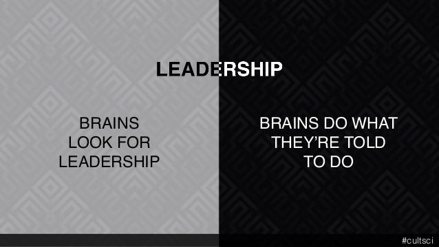 BRAINS DO WHAT THEY'RE TOLD TO DO BRAINS LOOK FOR LEADERSHIP #cultsci