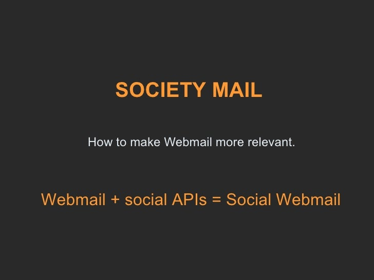 How to make Webmail more relevant. SOCIETY MAIL Webmail + social APIs = Social Webmail
