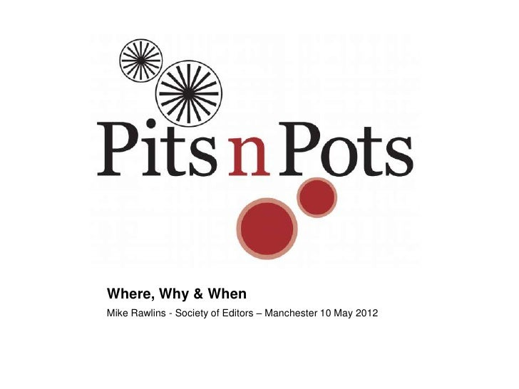 Where, Why & WhenMike Rawlins - Society of Editors – Manchester 10 May 2012