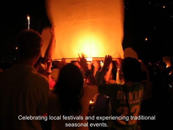 Celebrating local festivals and experiencing traditional seasonal events.