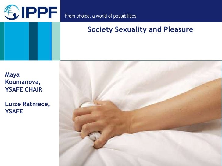 From choice, a world of possibilities                             Society Sexuality and PleasureMayaKoumanova,YSAFE CHAIRL...