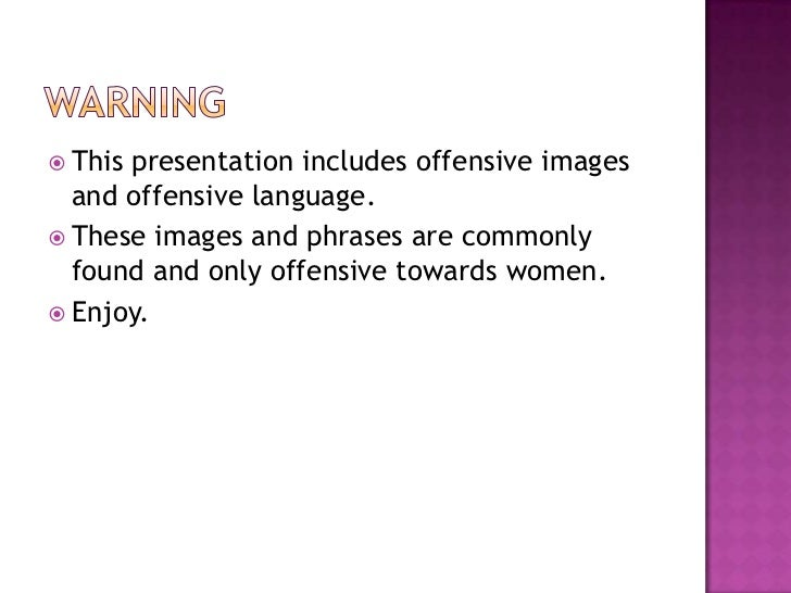 warning<br />This presentation includes offensive images and offensive language.<br />These images and phrases are commonl...