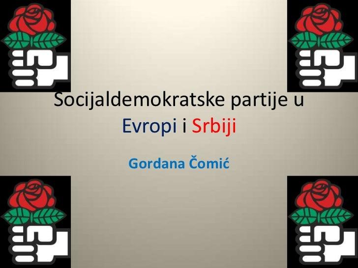 Socijaldemokratskepartije u EvropiiSrbiji<br />Gordana Čomić<br />
