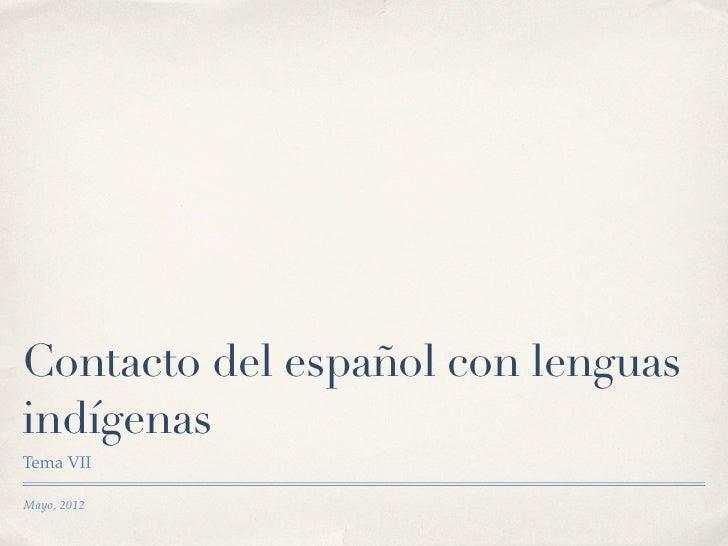 Contacto del español con lenguasindígenasTema VIIMayo, 2012