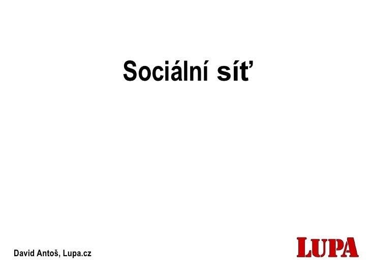 Sociální  síť   David Antoš, Lupa.cz