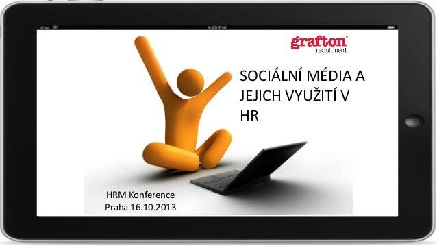 SOCIÁLNÍ MÉDIA A JEJICH VYUŽITÍ V HR  HRM Konference Praha 16.10.2013