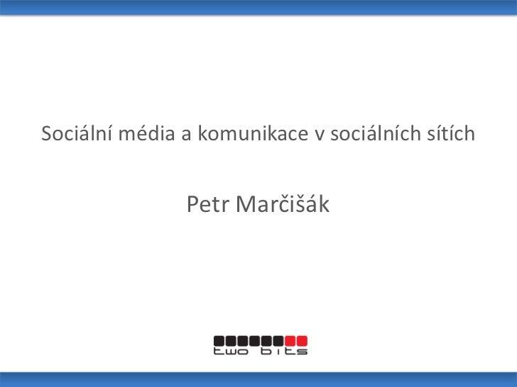 Sociální média a komunikace v sociálních sítích<br />Petr Marčišák<br />