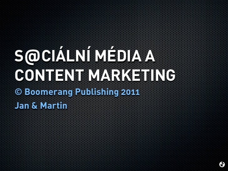 S@CIÁLNÍ MÉDIA ACONTENT MARKETING© Boomerang Publishing 2011Jan & Martin