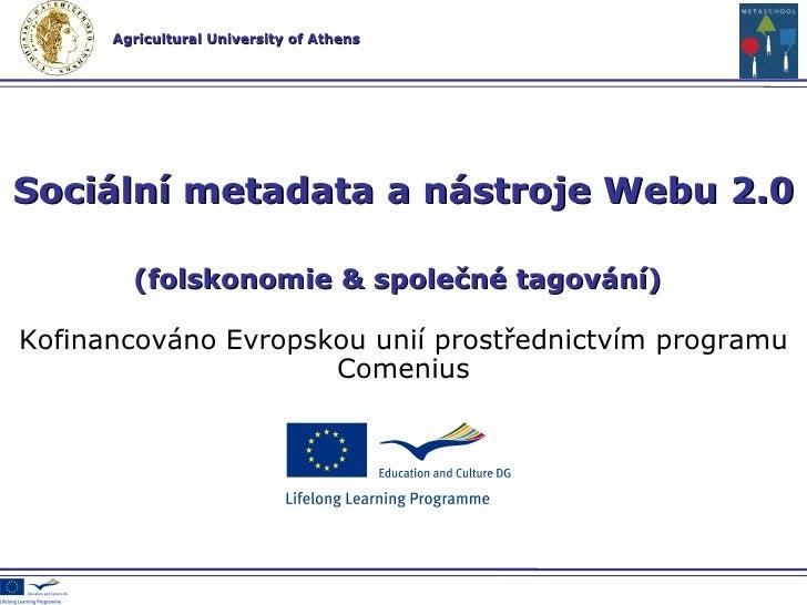 Kofinancováno Evropskou unií prostřednictvím programu Comenius Sociální metadata a   nástroje  Web u  2.0  (folskonomi e  ...