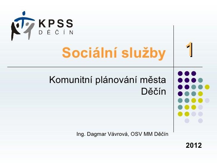 Sociální služby                        1Komunitní plánování města                    Děčín     Ing. Dagmar Vávrová, OSV MM...
