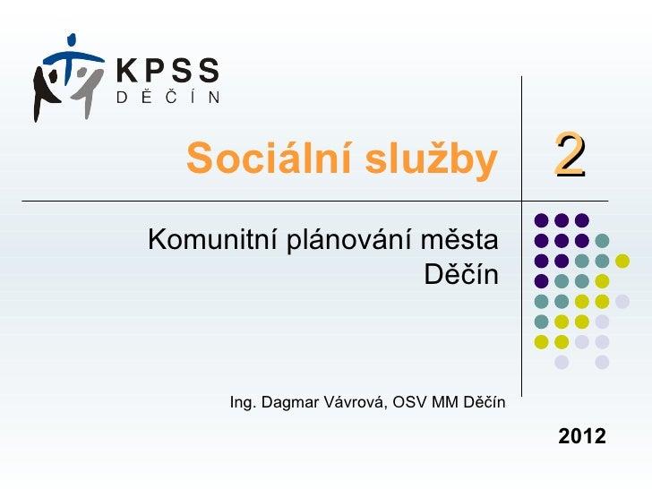 Sociální služby                        2Komunitní plánování města                    Děčín     Ing. Dagmar Vávrová, OSV MM...