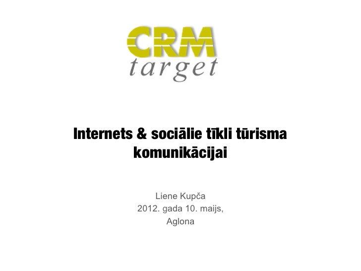 Internets & sociālie tīkli tūrisma         komunikācijai              Liene Kupča          2012. gada 10. maijs,          ...