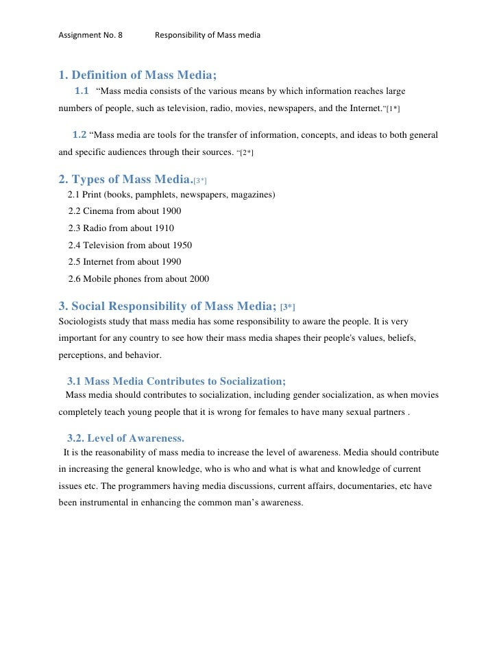 "Assignment No. 8         Responsibility of Mass media1. Definition of Mass Media;    1.1 ""Mass media consists of the vario..."