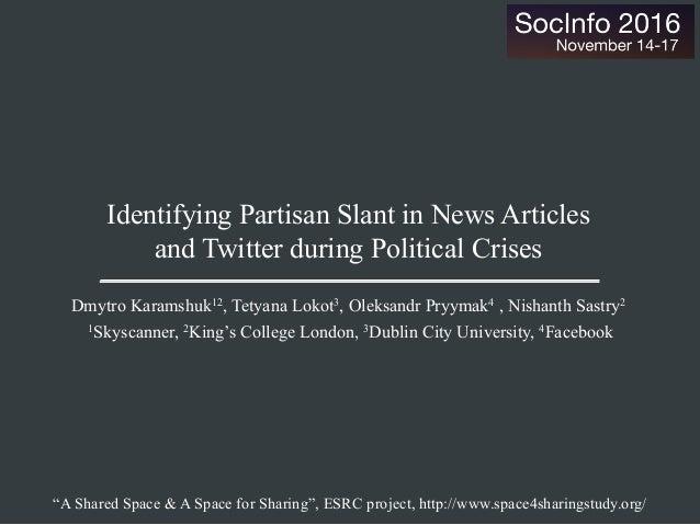 Identifying Partisan Slant in News Articles and Twitter during Political Crises Dmytro Karamshuk12, Tetyana Lokot3, Oleksa...