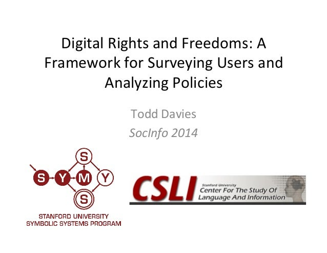 Digital  Rights  and  Freedoms:  A  Framework  for  Surveying  Users  and  Analyzing  Policies  Todd  Davies  SocInfo  201...