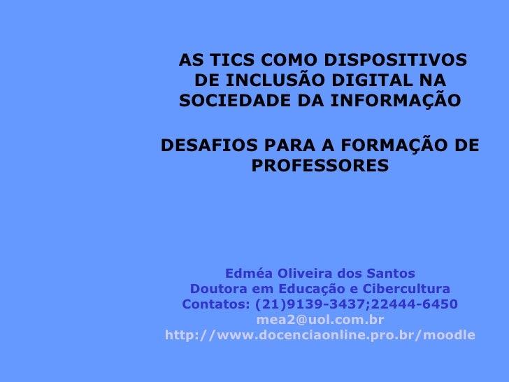 Edméa Oliveira dos Santos Doutora em Educação e Cibercultura Contatos: (21)9139-3437;22444-6450 [email_address] http://www...