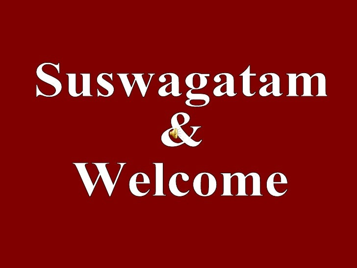 Suswagatam & Welcome