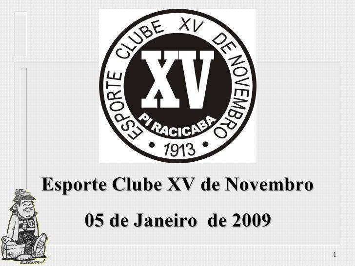 Esporte Clube XV de Novembro  05 de Janeiro  de 2009