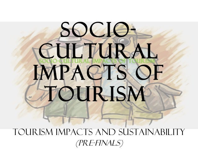the impacts of tourism on the Increased opportunities for business income and employment are primary economic advantages gained from tourism visitors often come with the intent of.