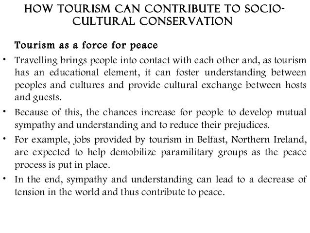 positive socio cultural impact of tourism The potential positive environmental impacts of tourism can be to ensure higher water quality and better protection of local nature and natural resources read more below top 4 facts about eco-tourists.