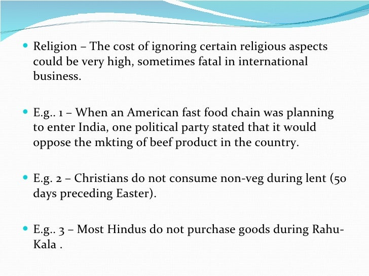<ul><li>Religion – The cost of ignoring certain religious aspects could be very high, sometimes fatal in international bus...
