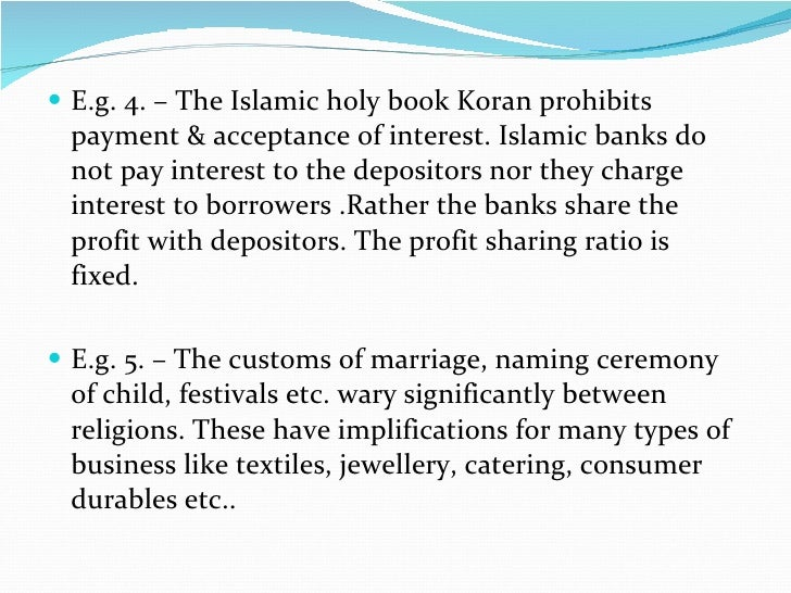 <ul><li>E.g. 4. – The Islamic holy book Koran prohibits payment & acceptance of interest. Islamic banks do not pay interes...