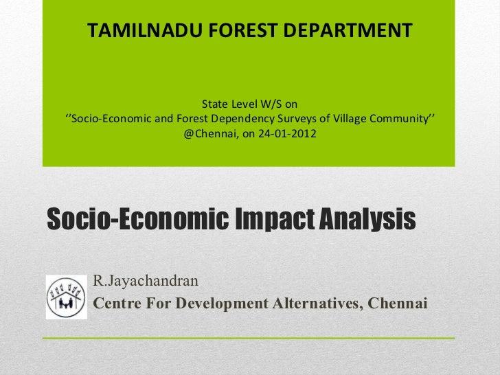Socio-Economic Impact Analysis R.Jayachandran Centre For Development Alternatives, Chennai TAMILNADU FOREST DEPARTMENT Sta...