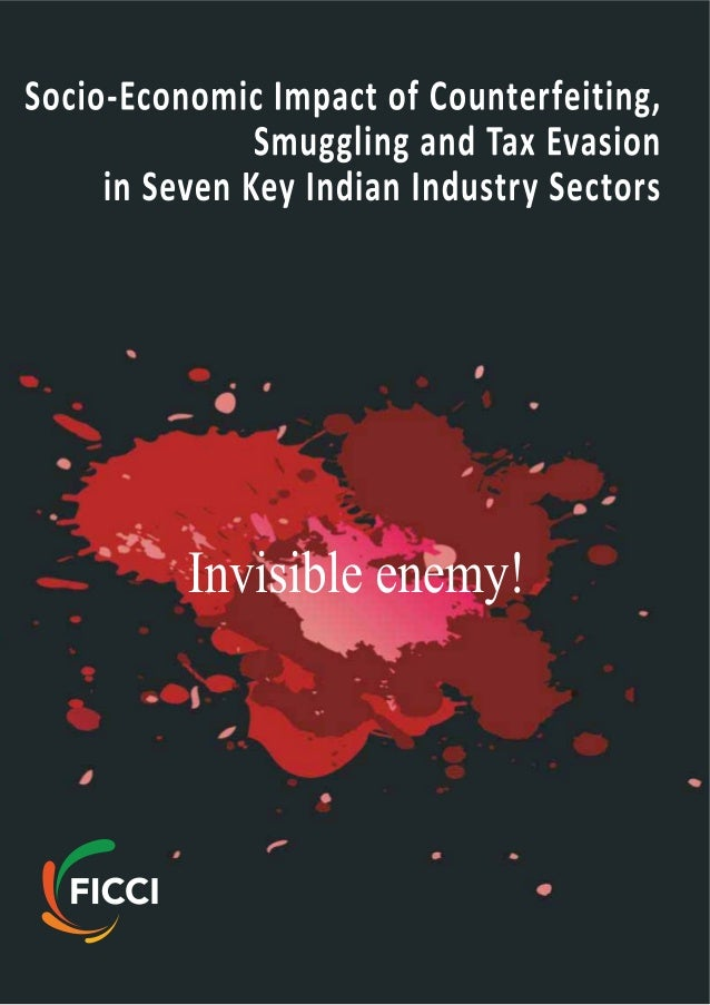 1 Invisible enemy! Socio-Economic Impact of Counterfeiting, Smuggling and Tax Evasion in Seven Key Indian Industry Sectors