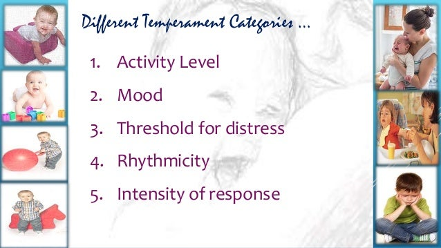 temperament in infants Social and personality development is built from the social, biological, and representational influences discussed above  expectations for children's behavior.