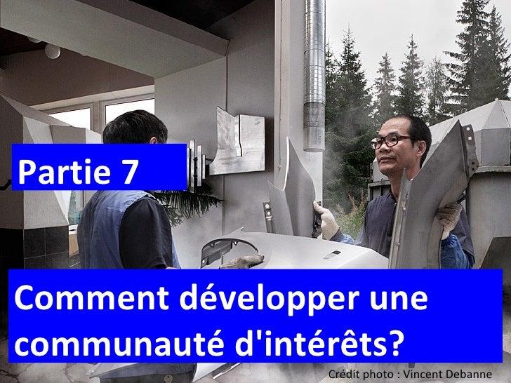 Crédit photo : Vincent Debanne Partie 7 Comment développer une communauté d'intérêts?