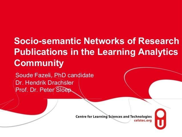 page 1Socio-semantic Networks of ResearchPublications in the Learning AnalyticsCommunitySoude Fazeli, PhD candidateDr. Hen...
