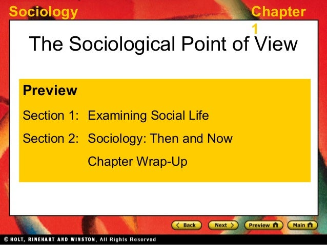 Sociology Chapter 1 The Sociological Point of View Preview Section 1: Examining Social Life Section 2: Sociology: Then and...