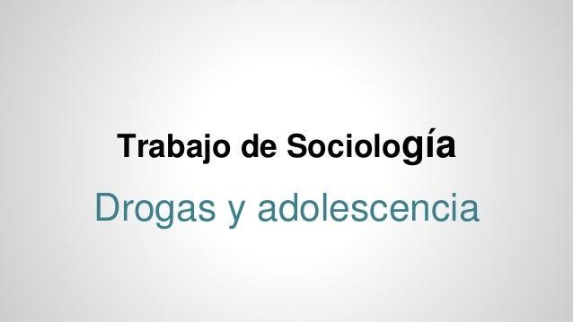Trabajo de Sociología Drogas y adolescencia