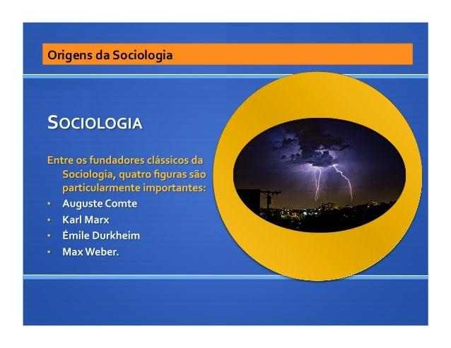 Origens da Sociologia As questões, colocadas por Comte e Marx e desenvolvidas por Durkheim e ...