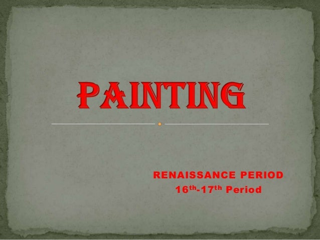 RENAISSANCE PERIOD   16 th -17 th Period