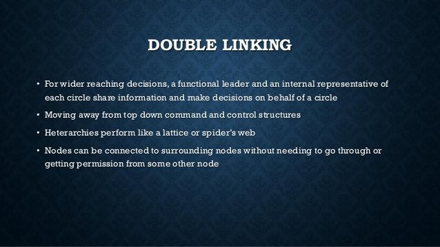 DOUBLE LINKING • For wider reaching decisions, a functional leader and an internal representative of each circle share inf...