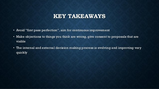 """KEY TAKEAWAYS • Avoid """"first pass perfection"""", aim for continuous improvement • Make objections to things you think are wr..."""