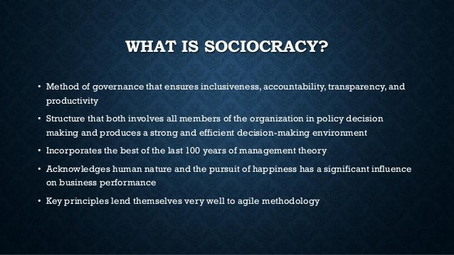 WHAT IS SOCIOCRACY? • Method of governance that ensures inclusiveness, accountability, transparency, and productivity • St...