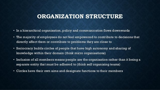 ORGANIZATION STRUCTURE • In a hierarchical organisation, policy and communication flows downwards • The majority of employ...