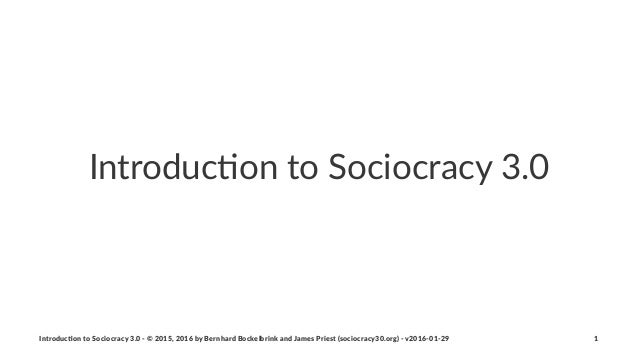 Introduc)on*to*Sociocracy*3.0 Introduc)on*to*Sociocracy*3.0*2*©*2015,*2016*by*Bernhard*Bockelbrink*and*James*Priest*(socio...