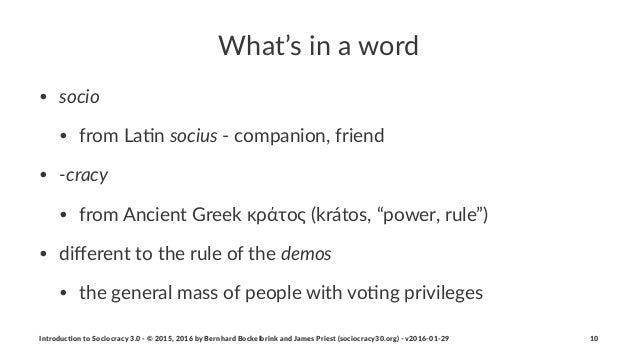 "What's'in'a'word • socio"" • from""La)n""socius""+""companion,""friend • &cracy"" • from""Ancient""Greek""κράτος""(krátos,""""power,""ru..."