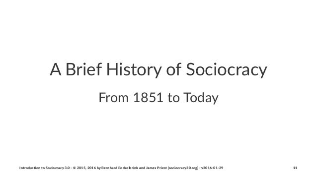 """A""""Brief""""History""""of""""Sociocracy From%1851%to%Today Introduc)on*to*Sociocracy*3.0*2*©*2015,*2016*by*Bernhard*Bockelbrink*and*..."""