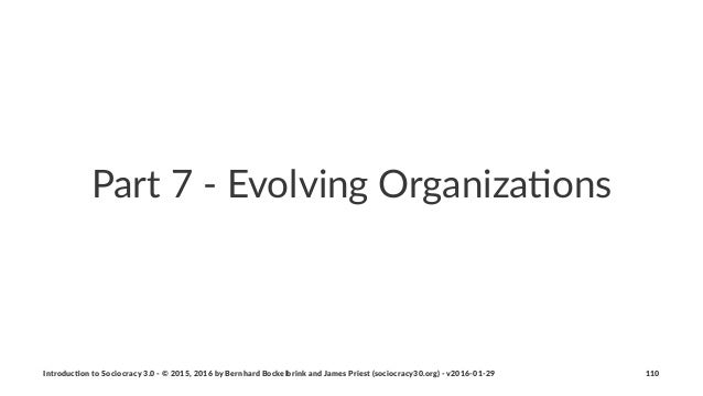 Part%7%'%Evolving%Organiza1ons Introduc)on*to*Sociocracy*3.0*2*©*2015,*2016*by*Bernhard*Bockelbrink*and*James*Priest*(soci...