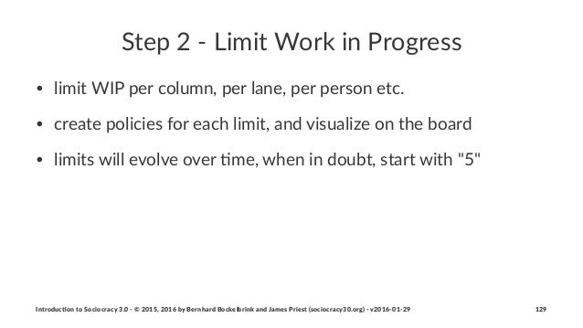 Step%2%'%Limit%Work%in%Progress • limit&WIP&per&column,&per&lane,&per&person&etc. • create&policies&for&each&limit,&and&vi...