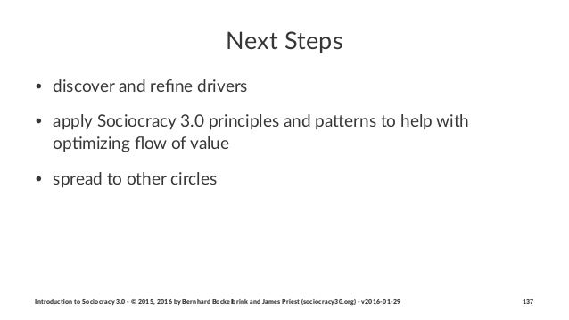 Next%Steps • discover*and*refine*drivers • apply*Sociocracy*3.0*principles*and*pa5erns*to*help*with* op9mizing*flow*of*value...