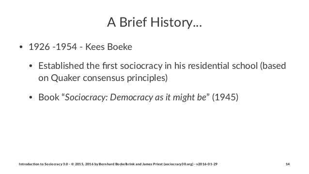 """A""""Brief""""History... • 1926&'1954&'&Kees&Boeke • Established&the&first&sociocracy&in&his&residen=al&school&(based& on&Quaker&..."""