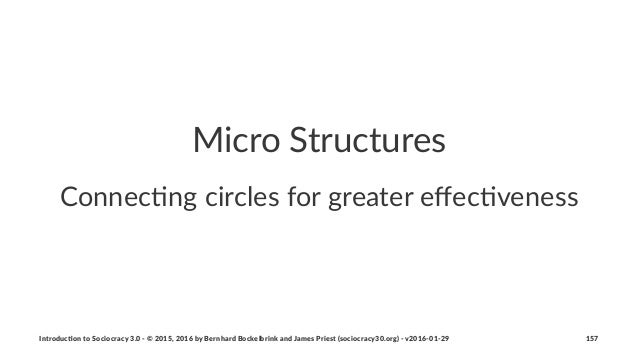 Micro&Structures Connec&ng(circles(for(greater(effec&veness Introduc)on*to*Sociocracy*3.0*2*©*2015,*2016*by*Bernhard*Bockel...