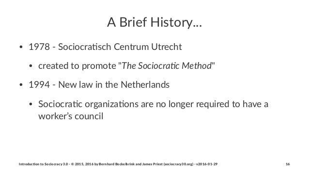 "A""Brief""History... • 1978&'&Sociocra.sch&Centrum&Utrecht • created&to&promote&""The$Sociocra+c$Method"" • 1994&'&New&law&in&..."