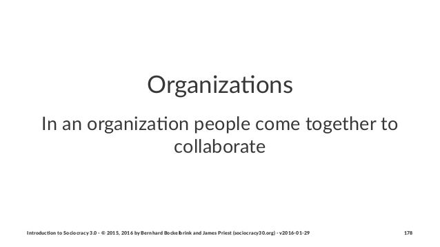 Organiza(ons In#an#organiza*on#people#come#together#to# collaborate Introduc)on*to*Sociocracy*3.0*2*©*2015,*2016*by*Bernha...